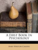 A First Book in Psychology, Mary Whiton Calkins, 1179753038