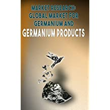 Market Research: Global Market for Germanium and Germanium Products
