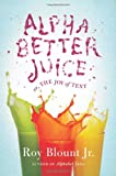 Alphabetter Juice, Roy Blount, 0374103704