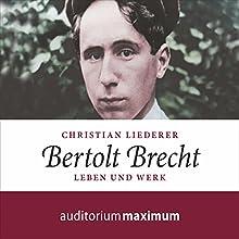 Bertolt Brecht: Leben und Werk Hörbuch von Christian Liederer Gesprochen von: Axel Thielmann