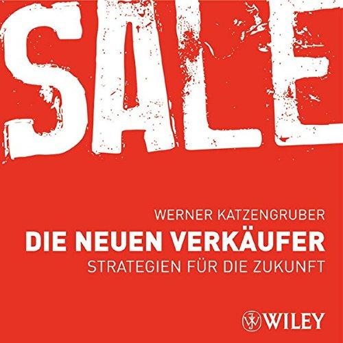 Die neuen Verkäufer: Strategien für die Zukunft: Strategien Fur Die Zukunft