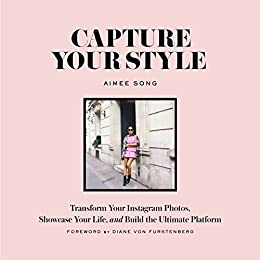 Download PDF Capture Your Style - Transform Your Instagram Images, Showcase Your Life, and Build the Ultimate Platform
