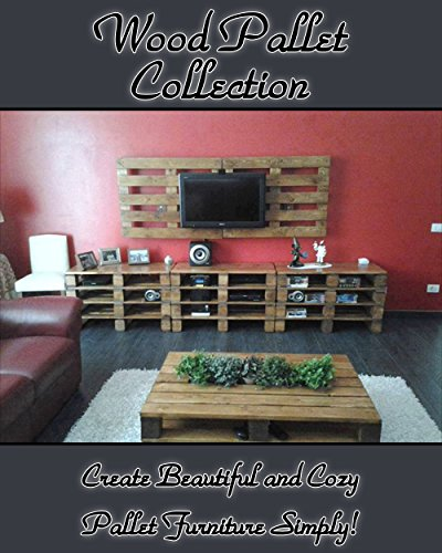 Wood Pallet Collection: Create Beautiful and Cozy Pallet Furniture Simply!: (DIY household hacks) (diy decoration and design)