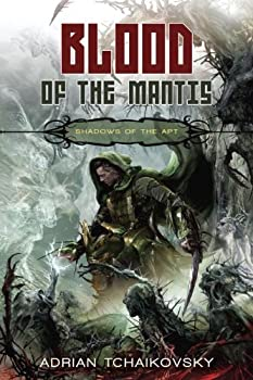 Blood of the Mantis (Shadows of the Apt, Book 3) Paperback – May 25, 2010 by Adrian Tchaikovsky (Author)