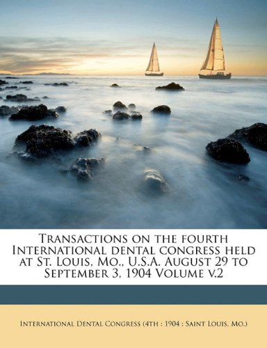 Download Transactions on the fourth International dental congress held at St. Louis, Mo., U.S.A. August 29 to September 3, 1904 Volume v.2 (Multilingual Edition) ebook