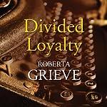 Divided Loyalty | Roberta Grieve