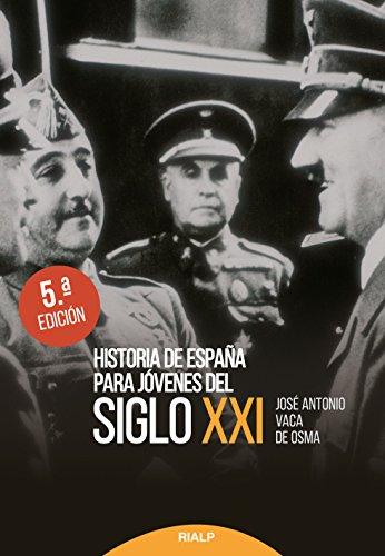 Historia de España para Jóvenes del siglo XXI (Historia y Biografías) por Vaca de Osma, José Antonio