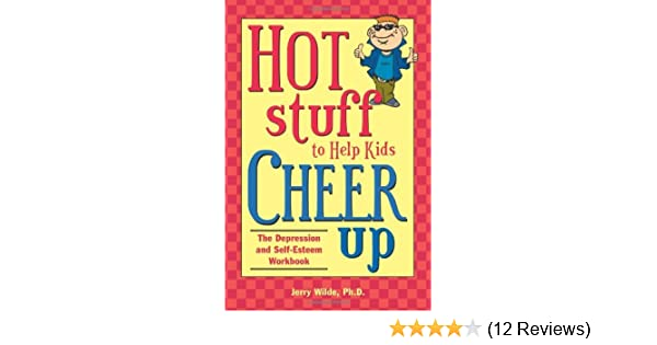 The Depression and Self-Esteem Workbook Hot Stuff to Help Kids Cheer Up