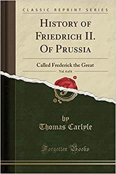 History of Friedrich II. Of Prussia, Vol. 4 of 6: Called Frederick the Great (Classic Reprint)