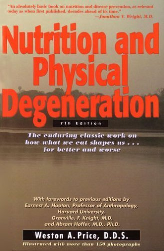 Nutrition and Physical Degeneration by Weston Andrew Price (2006-05-03)