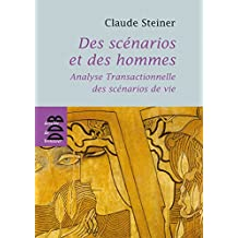 Des scénarios et des hommes : Analyse transactionnelle des scénarios de vie