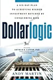 img - for Dollarlogic: A Six-Day Plan to Achieving Higher Investment Returns by Conquering Risk book / textbook / text book