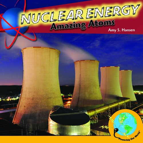 Nuclear Energy: Amazing Atoms (Powering Our World)
