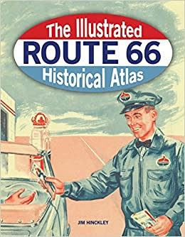 The Illustrated Route 66 Historical Atlas: Jim Hinckley