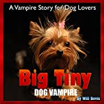 Big Tiny - Dog Vampire: A Vampire Story for Dog Lovers | Will Bevis
