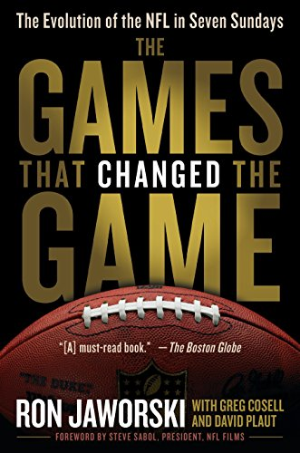 The Games That Changed the Game: The Evolution of the NFL in Seven Sundays ()