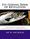 Fly Fishing Book of Revelation: The Ultimate Irreverent Illustrated Fly Fishing Glossary
