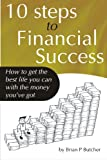 img - for 10 Steps To Financial Success: How to get the best life you can with the money you've got book / textbook / text book