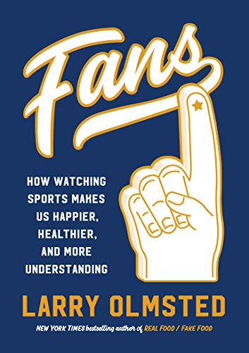 Book Cover: Fans: How Watching Sports Makes Us Happier, Healthier, and More Understanding