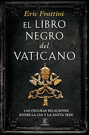 El libro negro del Vaticano: Las oscuras relaciones entre la CIA y ...