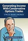 Uncle Bob's Money: Generating Income with Conservative Options Trades, Uncle Bob Williams, 1466307145