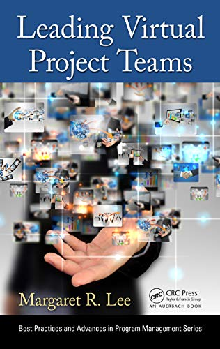 Leading Virtual Project Teams: Adapting Leadership Theories and Communications Techniques to 21st Century Organizations (Best Practices in Portfolio, Program, and Project Management Book 5)