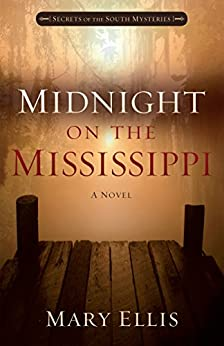 Midnight on the Mississippi (Secrets of the South Mysteries Book 1) by [Ellis, Mary]