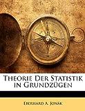 Theorie Der Statistik in Grundzügen (German Edition), Eberhard A. Jonák, 114126496X