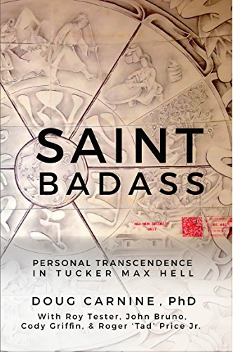 Roy Tester, a murderer serving a life sentence and Doug Carnine, a meditation teacher, begin an extraordinary correspondence that includes over 700 letters in seven years. Saint Badass: Personal Transcendence in Tucker Max Hell by Doug Carnine An inspiring story of finding the way out of personal prison even when you are in a physical one.