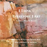 I Think ~ Therefore I Art, Gloria Miller Allen, 0985817909