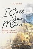 #1: I Call You Mine: Embracing God's Gift of Adoption (A Six-Week Study)