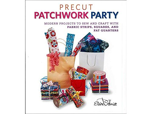 Precut Patchwork Party: Projects to Sew and Craft with Fabric Strips, Squares, and Fat Quarters (Sew Electric)