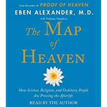 By Eben Alexander M.D. The Map of Heaven: How Science, Religion, and Ordinary People Are Proving the Afterlife (Unabridged) [Audio CD]