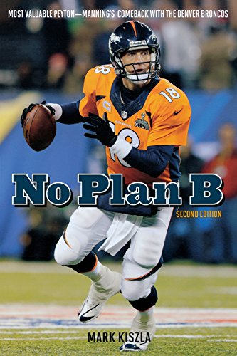 No Plan B: Most Valuable Peyton―Manning's Comeback With The Denver Broncos