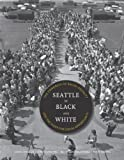Seattle in Black and White: The Congress of Racial Equality and the Fight for Equal Opportunity (V. Ethel Willis White Books)