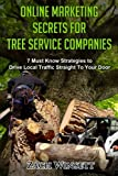 Online Marketing Secrets for Tree Service Companies: 7 Must Know Strategies to Drive Local Traffic Straight To Your Door
