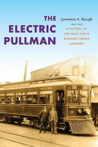 The Electric Pullman: A History of the Niles Car & Manufacturing Company (Electric Railroad Company)