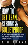 How to Get Lean, Strong & Bulletproof: Be More Awesome than You Were in Your 20s... Without Obsessing About Food or Living in the Gym