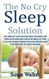 img - for The No Cry Sleep Solution: The Complete Sleep Solution Guide for Babies and Toddlers by using only Gentle Methods! book / textbook / text book