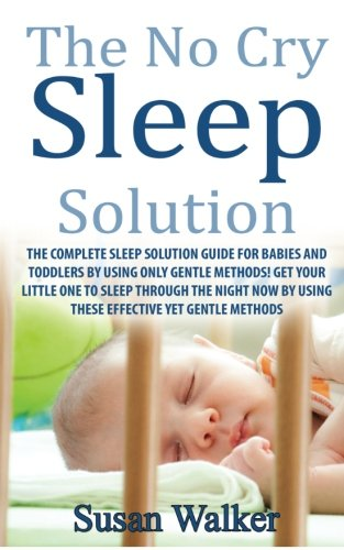 The No Cry Sleep Solution: The Complete Sleep Solution Guide