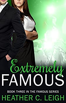 Extremely Famous (Famous Series Book 3) by [Leigh, Heather C.]