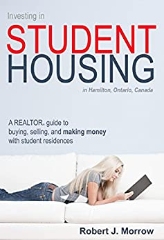 Investing in Student Housing: A REALTOR guide to buying, selling, and making money with student residences by [Morrow, Robert]
