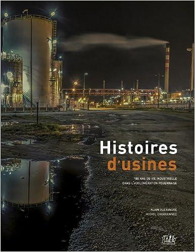 Histoires d'usines, 180 ans de vie industrielle dans l'agglomération rouennaise pdf, epub