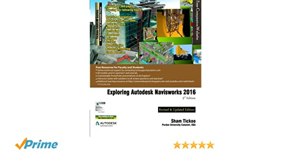 Exploring Autodesk Navisworks 2016, 3rd Edition: Prof  Sham