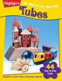 Look What You Can Make With Tubes: Creative crafts from everyday objects
