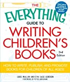 The Everything Guide to Writing Children's Books: How to write, publish, and promote books for children of all ages!