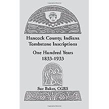 Hancock County, Indiana Tombstone Inscriptions: One Hundred Years, 1833-1933