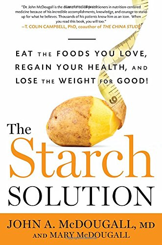 The Starch Solution: Eat the Foods You Love, Regain Your Health, and Lose the Weight for Good! (3 Weeks To Lose Weight And Tone Up)