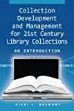 Collection Development and Management for 21st Century Library Collections: An Introduction [With CDROM]