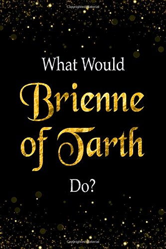 What Would Brienne of Tarth Do?: Brienne of Tarth Designer Notebook pdf epub